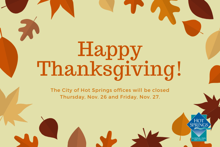 Copy of The City of Hot Springs administration offices and City Departments will be closed Thursday,