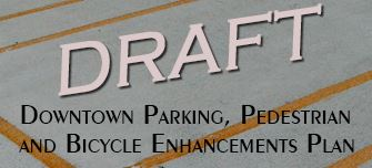 Draft Downtown Parking, Pedestrian, and Bicycle Enhancement Plan
